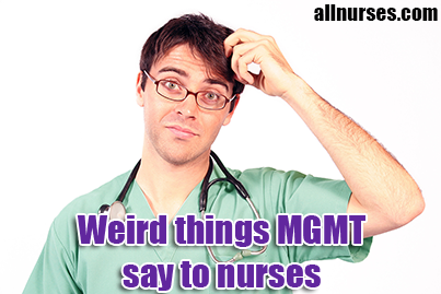weird_things_mangagment_says_to_nurses2.png